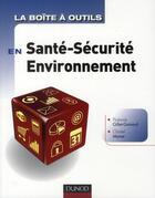Couverture du livre « La Boite A Outils ; En Santé-Sécurité-Environnement » de Florence Gillet-Goinard et Christel Monar aux éditions Dunod