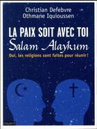 Couverture du livre « La paix soit avec toi, Salam Alaykum ; les religions sont faites pour réunir » de Christian Defebvre et Othmane Iquioussen aux éditions Bayard