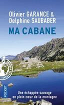 Couverture du livre « Ma cabane » de Delphine Saubaber et Olivier Garance aux éditions Pocket