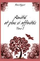 Couverture du livre « Amitié et plus si affinités t.1 » de Rose Vigneri aux éditions Edilivre-aparis