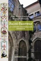 Couverture du livre « Saint-Sauveur ; un couvent perpignanais retrouvé » de Michelle Pernelle et Jean-Pierre Garrigue aux éditions Presses Litteraires