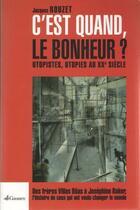 Couverture du livre « C'est quand, le bonheur ? utopistes, utopies au XXe siècle » de Jacques Rouzet aux éditions Gaussen