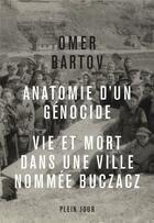 Couverture du livre « Anatomie d'un génocide ; vie et mort dans une ville nommée Buczacz » de Omer Bartov aux éditions Plein Jour