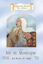 Couverture du livre « Sainte Ide de Boulogne ; la coix et l'épée » de Mauricette Vial-Andru et Violette Sagols aux éditions Saint Jude