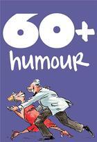 Couverture du livre « 60+ humour » de Helen Exley aux éditions Exley