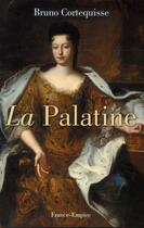 Couverture du livre « La Palatine » de Bruno Cortequisse aux éditions France-empire