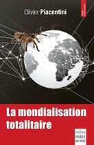 Couverture du livre « La mondialisation totalitaire » de Olivier Piacentini aux éditions Paris