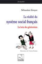 Couverture du livre « La réalité du système social français ; la lutte des générations » de Sebastien Groyer aux éditions Editions Du Cygne