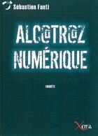 Couverture du livre « Alcatraz numérique » de Sebastien Fanti aux éditions Xenia