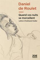 Couverture du livre « Quand vos nuits se morcellent ; lettre à Ferdinand Hodler » de Daniel De Roulet aux éditions Zoe