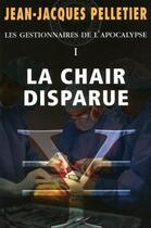 Couverture du livre « Les gestionnaires de l'apocalypse t.1 ; la chair disparue » de Jean-Jacques Pelletier aux éditions Alire