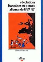 Couverture du livre « Revolutions francaises et pensee allemande, 1789-1871 » de Lucien Calvie aux éditions Uga Éditions