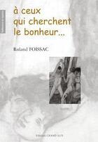 Couverture du livre « À ceux qui cherchent le bonheur » de Rolland Foissac aux éditions Grand Sud
