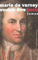 Couverture du livre « Vouloir Etre Bach » de Marie De Varney aux éditions Agnes Vienot