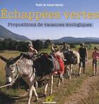 Couverture du livre « échappées vertes ; propositions de vacances écologiques » de Lionel Astruc aux éditions Terre Vivante