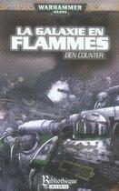 Couverture du livre « La galaxie en flammes » de Ben Counter aux éditions Bibliotheque Interdite