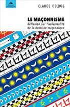 Couverture du livre « Le maçonnisme ; réflexion sur l'universalité de la doctrine maçonnique » de Claude Delbos aux éditions Detrad Avs