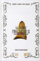 Couverture du livre « La légende Final Fantasy IX ; création, univers, décryptage » de Raphael Lucas et Fabien Mellado et Nicolas Courcier et Mehdi El Kanafi aux éditions Pix'n Love