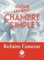 Couverture du livre « Chambre simple ; refaire l'amour » de Jerome Lambert aux éditions L'iconoclaste
