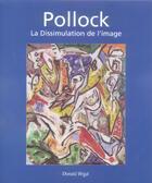 Couverture du livre « Pollock La Dissimulation De L'Image » de Donald Wigal aux éditions Parkstone International