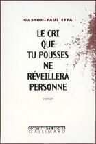 Couverture du livre « Le cri que tu pousses ne reveillera personne » de Gaston-Paul Effa aux éditions Gallimard