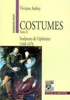 Couverture du livre « Costumes t.2 ; sculptures de l'éphémère (1340-1670) » de Viviane Aubry aux éditions Rempart