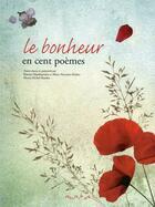 Couverture du livre « Le bonheur en cent poèmes » de Albine Novarino-Pothier et Michel Maiofiss et Beatrice Mandopoulos aux éditions Omnibus