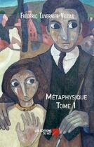 Couverture du livre « Métaphysique t.1 » de Frederic Tavernier-Vellas aux éditions Editions Du Net