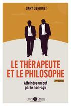 Couverture du livre « Le thérapeute et le philosophe ; atteindre un but par le non-agir (2e édition) » de Dany Gerbinet aux éditions Enrick B.