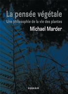 Couverture du livre « La pensée végétale ; une philosophie de la vie des plantes » de Michael Marder aux éditions Les Presses Du Reel
