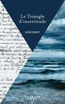 Couverture du livre « Le triangle d'incertitude » de Pierre Brunet aux éditions Calmann-levy