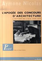 Couverture du livre « L'apogée des concours d'architecture ; l'action de l'uia, 1948-1975 » de Aymone Nicolas aux éditions Picard