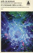 Couverture du livre « Et l'homme créa la vie... » de Joel De Rosnay et Fabrice Papillon aux éditions Actes Sud