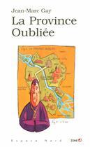 Couverture du livre « La Province Oubliee » de Jean-Marc Gay aux éditions Labor Litterature