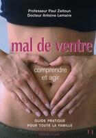 Couverture du livre « Mal de ventre : comprendre et agir » de Antoine Lemaire et Paul Zeitoun aux éditions Josette Lyon