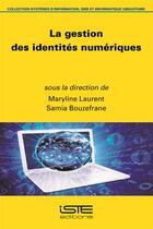 Couverture du livre « La gestion des identités numériques » de Samia Bouzefrane et Maryline Laurent aux éditions Iste