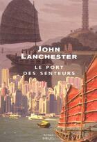 Couverture du livre « Port des senteurs (le) » de John Lanchester aux éditions Seuil