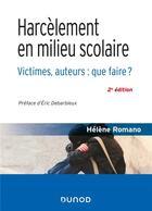 Couverture du livre « Harcèlement en milieu scolaire ; victimes, auteurs : que faire ? (2e édition) » de Helene Romano aux éditions Dunod