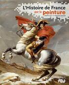 Couverture du livre « L'histoire de France par la peinture » de Dimitri Casali et Christophe Beyeler aux éditions Fleurus