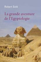 Couverture du livre « La grande aventure de l'égyptologie » de Robert Sole aux éditions Perrin