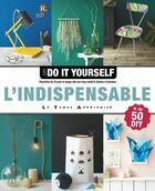 Couverture du livre « Just do it yourself ; l'indispensable ; plus de 50 DIY » de Charlotte et Fabrice Besse et Sabine D. Anisbee aux éditions Le Temps Apprivoise