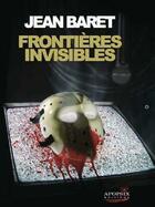 Couverture du livre « Frontières invisibles » de Jean Baret aux éditions Apopsix