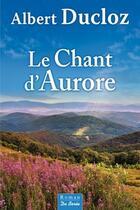 Couverture du livre « Le chant d'Aurore » de Albert Ducloz aux éditions De Boree
