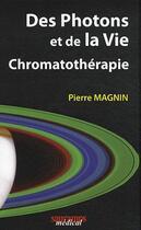 Couverture du livre « Des photons et de la vie ; chromatothérapie » de Pierre Magnin aux éditions Sauramps Medical