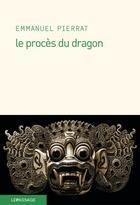 Couverture du livre « Le procès du dragon » de Emmanuel Pierrat aux éditions Le Passage