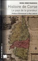 Couverture du livre « Histoire de corse ; le pays de la grandeur » de Michel Verge-Franceschi aux éditions Felin