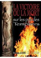 Couverture du livre « La victoire ou la mort ; sur les pas des Templiers » de Bernard Jouve aux éditions Lancosme