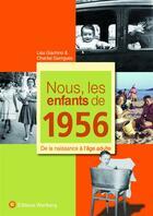 Couverture du livre « Nous, les enfants de 1956 ; de la naissance à l'âge adulte » de Lisa Giachino et Chantal Garrigues aux éditions Wartberg