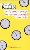 Couverture du livre « Le facteur temps ne sonne jamais deux fois » de Etienne Klein aux éditions Flammarion