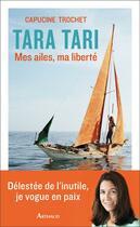 Couverture du livre « Tara Tari ; mes ailes, ma liberté » de Capucine Trochet aux éditions Arthaud